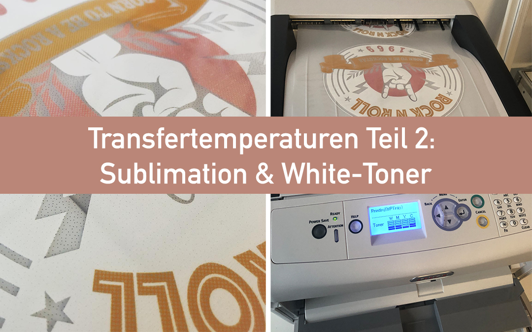 Transfertemperaturen Teil 2: Sublimation & White-Toner